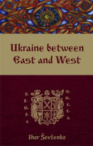 Ukraine between East and West: Essays on Cultural History to the Early Eighteenth Century