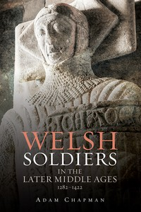 Welsh Soldiers in the Later Middle Ages